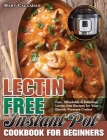 Lectin-Free Instant Pot Cookbook For Beginners: Fast, Affordable & Delicious Lectin-free Recipes for Your Electric Pressure Cooker Cover Image