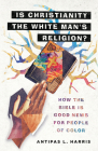 Is Christianity the White Man's Religion?: How the Bible Is Good News for People of Color Cover Image