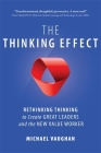 The Thinking Effect: Rethinking Thinking to Create Great Leaders and the New Value Worker Cover Image
