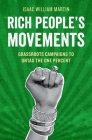 Rich People's Movements: Grassroots Campaigns to Untax the One Percent Cover Image