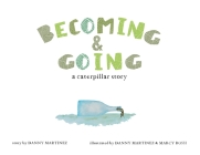 Becoming and Going: a caterpillar story Cover Image