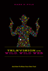 Television on the Wild, Wild Web: And How to Blaze Your Own Trail Cover Image