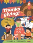 Thanks giving creative coloring book for kids preschool toddlers ages 2-5: Easy 1st grade Fun Happy Holiday Harvest Feast I am thankful Cover Image