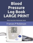 Blood Pressure Log Book LARGE PRINT: Keep track of your blood pressure in the Large Print Blood Pressure Log Book up to 4 times a day. Section to writ Cover Image