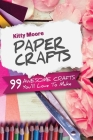 Paper Crafts (5th Edition): 99 Awesome Crafts You'll Love To Make! Cover Image