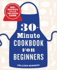 30-Minute Cookbook for Beginners: 100+ Recipes for the Time-Pressed Cook Cover Image