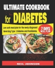 ULTIMATE COOKBOOK for DIABETES: Low Carb Meal Plan for Newly Diagnosed: Reversing Type 2 Diabetes and Pre-diabetes Cover Image