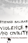 Violence and Civility: On the Limits of Political Philosophy (Wellek Library Lectures) Cover Image