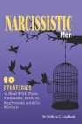 Narcissistic Men: 10 Strategies to Deal With Toxic Husbands, Fathers, Boyfriends, and Co-Workers Cover Image