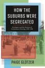 How the Suburbs Were Segregated: Developers and the Business of Exclusionary Housing, 1890-1960 (Columbia Studies in the History of U.S. Capitalism) Cover Image
