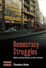 Democracy Struggles: Ngos and the Politics of Aid in Serbia (Dislocations #25) Cover Image