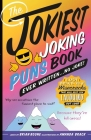 The Jokiest Joking Puns Book Ever Written . . . No Joke!: 1,001 Brand-New Wisecracks That Will Keep You Laughing Out Loud Cover Image