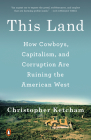 This Land: How Cowboys, Capitalism, and Corruption Are Ruining the American West Cover Image