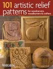 101 Artistic Relief Patterns for Woodcarvers, Woodburners & Crafters (Woodcarving Illustrated Books) Cover Image