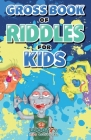 Gross Book of Riddles for Kids: Hilariously Disgusting Fun Jokes for Family Friendly Laughs (Woo! Jr. Kids Activities Books) Cover Image