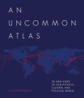 An Uncommon Atlas: 50 new views of our physical, cultural and political world Cover Image