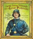 Sarah Emma Edmonds Was a Great Pretender: The True Story of a Civil War Spy (Carolrhoda Picture Books) Cover Image