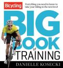 The Bicycling Big Book of Training: Everything you need to know to take your riding to the next level (Bicycling Magazine) Cover Image