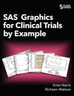 SAS Graphics for Clinical Trials by Example Cover Image