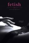 Fetish: An Erotic Romance Omnibus Cover Image
