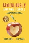Ridiculously Amazing Schools: Creating A Culture Where Everyone Thrives Cover Image