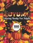 Autumn Coloring Books for adults 100 Unique Design: Fall autumn adult coloring books Cover Image