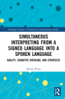 Simultaneous Interpreting from a Signed Language into a Spoken Language: Quality, Cognitive Overload, and Strategies (Routledge Advances in Translation and Interpreting Studies) Cover Image