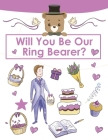 Ring Bearer Proposal, Will You Be Our Ring Bearer?: Activity Book, Ring Bearer Gift For That Special Little Boy, Wedding Party, Notebook, Journal Cover Image