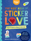 The Kids' Book of Sticker Love: Paper Projects to Make & Decorate (Flow) Cover Image