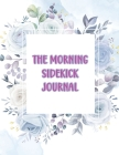 The Morning Sidekick Journal - Habit Tracker Journal: Morning Routine Journal - Latest Habit Tracker Notebook To Be More Focused and Organised Cover Image