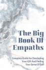 The Big Book Of Empaths: Complete Guide For Developing Your Gift And Finding Your Sense Of Self: Inspirational Healing Books Cover Image