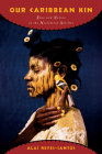 Our Caribbean Kin: Race and Nation in the Neoliberal Antilles (Critical Caribbean Studies) Cover Image