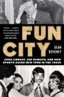 Fun City: John Lindsay, Joe Namath, and How Sports Saved New York in the 1960s Cover Image
