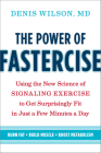 The Power of Fastercise: Using the New Science of Signaling Exercise to Get Surprisingly Fit in Just a Few Minutes a Day Cover Image
