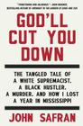 God'll Cut You Down: The Tangled Tale of a White Supremacist, a Black Hustler, a Murder, and How I Lost a Year in Mississippi Cover Image