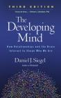 The Developing Mind, Third Edition: How Relationships and the Brain Interact to Shape Who We Are Cover Image
