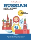 Russian Short Stories for Beginners + Audio Download: Improve your reading and listening skills in Russian Cover Image