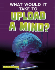 What Would It Take to Upload a Mind? Cover Image