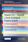 Finance 4.0 - Towards a Socio-Ecological Finance System: A Participatory Framework to Promote Sustainability (Springerbriefs in Applied Sciences and Technology) Cover Image