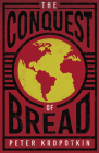 The Conquest of Bread: With an Excerpt from Comrade Kropotkin by Victor Robinson Cover Image