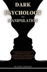 Dark Psychology and Manipulation: Easy strategies to analyze people's behaviors, defend against narcissistic abuse, and mind control. Increase your em Cover Image