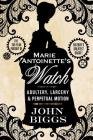 Marie Antoinette's Watch: Adultery, Larceny, & Perpetual Motion Cover Image