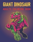 Giant Dinosaur Adults Coloring Book: A Dinosaur coloring book, Coloring Book with Fun, Easy, and Relaxing Coloring Pages,100 page Vol-1 Cover Image