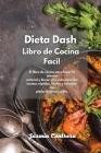 Dieta Dash Libro de Cocina Facil: El libro de cocina para bajar la tensión arterial y llevar una vida sana con recetas rápidas, fáciles y sabrosas con Cover Image