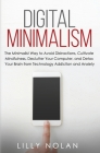 Digital Minimalism: The Minimalist Way to Avoid Distractions, Cultivate Mindfulness, Declutter Your Computer, and Detox Your Brain from Te Cover Image