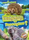 Hedgehog or Porcupine? Cover Image