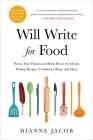 Will Write for Food: Pursue Your Passion and Bring Home the Dough Writing Recipes, Cookbooks, Blogs, and More Cover Image