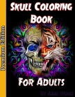 Skull Coloring Book for Adults: Sugar Skulls, Stress Relieving Designs For Skull Lovers, Adult Skull Coloring Books, Día de Los Muertos Coloring Book Cover Image