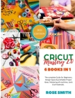 Cricut: Mastery 2.0 - 6 Books in 1 - The complete Guide for Beginners, Design Space and profitable Project Ideas. Mastering al Cover Image