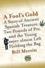 A Fool's Gold: A Story of Ancient Spanish Treasure, Two Pounds of Pot, and the Young Lawyer Almost Left Holding the Bag Cover Image